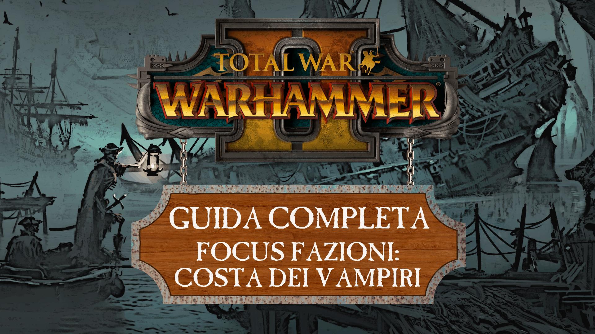 Guida a Total War: Warhammer II – Costa dei Vampiri