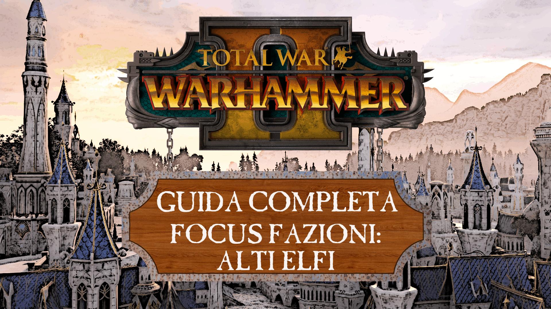 Guida a Total War: Warhammer II – Alti Elfi