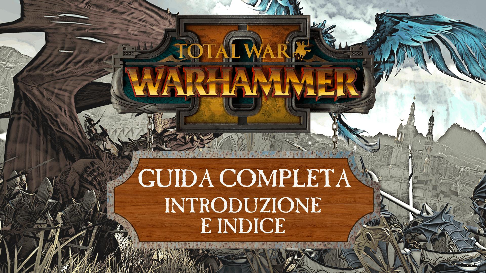Guida a Total War: Warhammer II – Introduzione e Indice