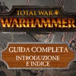 Guida a Total War: Warhammer – Introduzione e indice