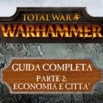 Guida a Total War: Warhammer – Economia e Città