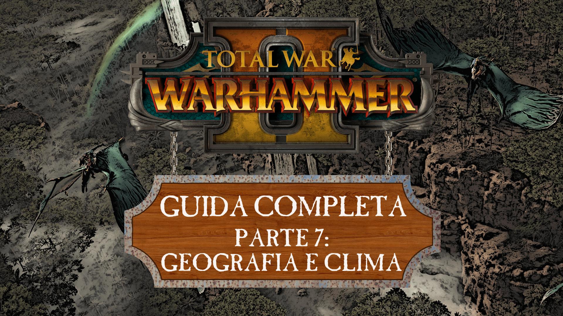 Guida a Total War: Warhammer II – Geografia e Clima