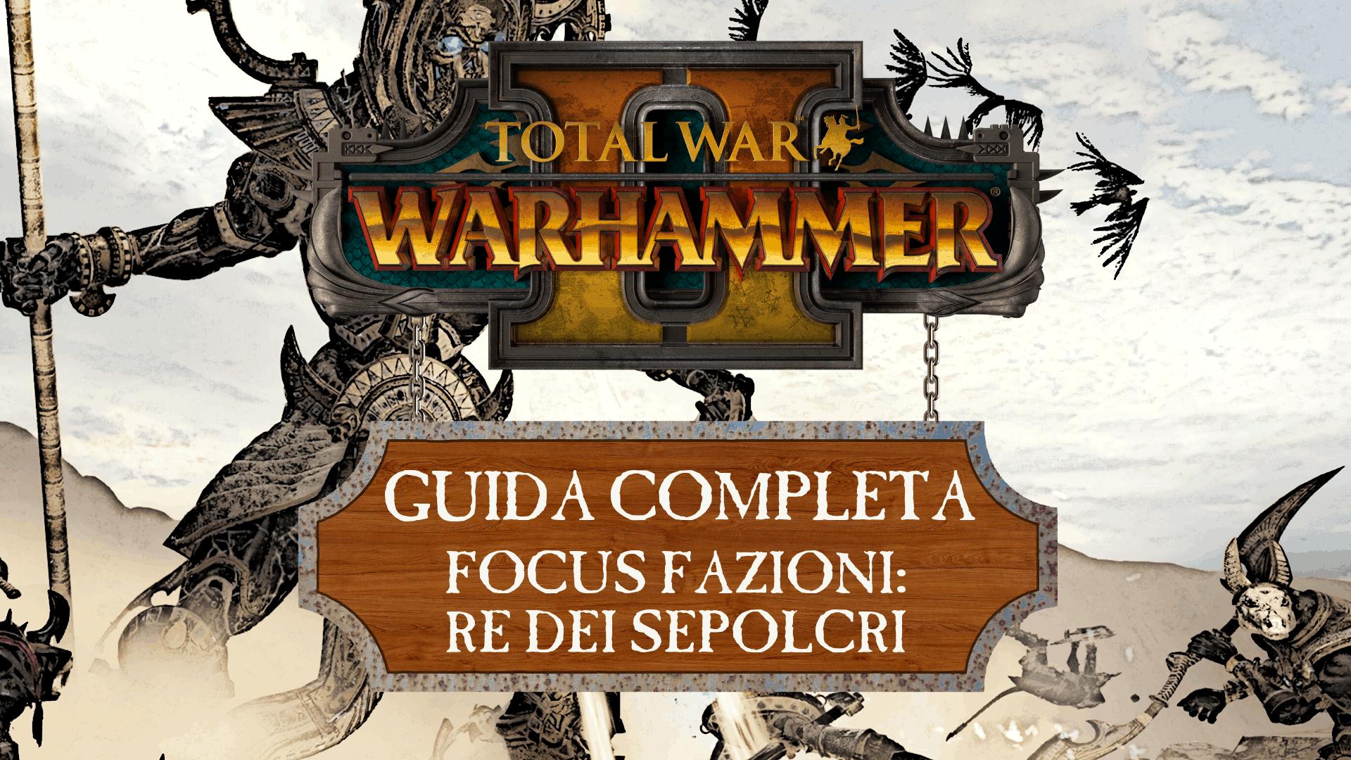 Guida a Total War: Warhammer II – Re dei Sepolcri